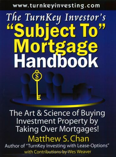 """The TurnKey Investor's """"Subject To"""" Mortgage Handbook: The Art & Science of Buying Investment Property by Taking Over Mortgages!"""
