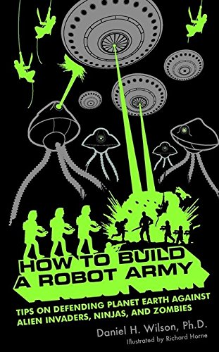 How to Build a Robot Army: Tips on Defending Planet Earth Against Alien Invaders, Ninjas, and Zombies [Wilson, Daniel H.] (Tapa Blanda)