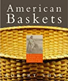 American Baskets: A Cultural History of a Traditional Domestic Art (0609603337) by Shaw, Robert