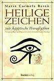 Heilige Zeichen. 580 Ägyptische Hieroglyphen. Die ganze Welt der Pharaonen wird verständlich und lebendig
