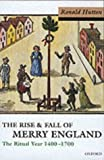 The Rise and Fall of Merry England: The Ritual Year 1400-1700 (019285447X) by Ronald Hutton