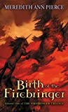 Birth Of The Firebringer (Turtleback School & Library Binding Edition) (0613674456) by Pierce, Meredith Ann