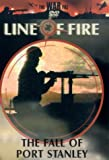 Line Of Fire: The Fall Of Port Stanley [DVD]