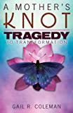 A Mothers Knot  Tragedy to Transformation