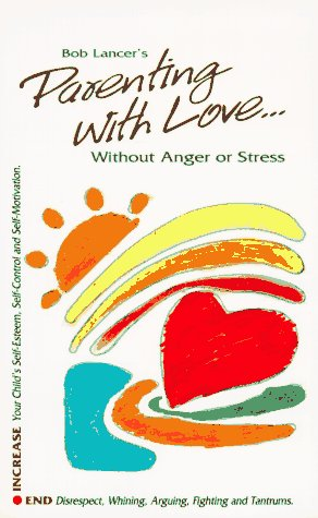 Parenting with Love: Without Anger of Stress