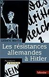 echange, troc Gilbert Merlio - Les Résistances allemandes à Hitler