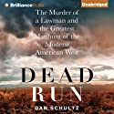 Dead Run: The Murder of a Lawman and the Greatest Manhunt of the Modern American West (       UNABRIDGED) by Dan Schultz Narrated by Arthur Morey