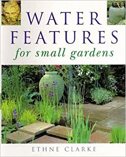 Water Features For Small Gardens Ethne Clarke