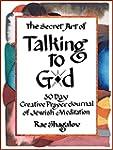 The Secret Art of Talking to God: A C...