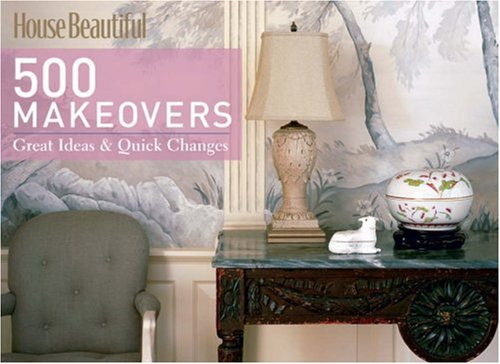 House Beautiful 500 Makeovers: Great Ideas & Quick Changes, Kate Sloan
