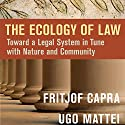 The Ecology of Law: Toward a Legal System in Tune with Nature and Community Audiobook by Fritjof Capra, Ugo Mattei Narrated by Jeff Hoyt