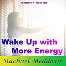 Wake Up with More Energy: Be Productive with Meditation and Hypnosis Audiobook by Rachael Meddows Narrated by Rachael Meddows