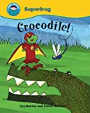 Liss Norton Start Reading: Superfrog: Crocodile!