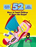 img - for 52 WAYS TO TEACH CHILDREN TO SHARE THE GOSPEL by Hibschman Barbara Raatjes Sue Barbara Hibschman M. Ed. (1998-10-01) Paperback book / textbook / text book