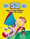 img - for 52 WAYS TO TEACH CHILDREN TO SHARE THE GOSPEL by Hibschman Barbara Raatjes Sue Barbara Hibschman M. Ed. (1998-10-01) Paperback book / textbook / text book