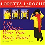 Life is Short: Wear Your Party Pants! | Loretta LaRoche