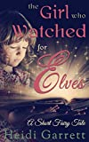 The Girl Who Watched for Elves (A Short Fairy Tale) (Once Upon a Time Today)