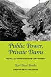Public Power, Private Dams: The Hells Canyon High Dam Controversy (Weyerhaeuser Environmental Books) (0295989122) by Brooks, Karl Boyd