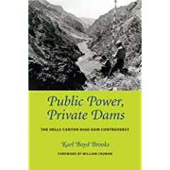Public Power, Private Dams: The Hells Canyon High Dam Controversy (Weyerhaeuser Environmental Books)