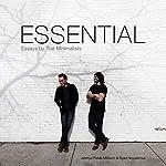 Essential: Essays by the Minimalists | Joshua Fields Millburn,Ryan Nicodemus