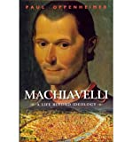 img - for [ MACHIAVELLI: A LIFE BEYOND IDEOLOGY ] By Oppenheimer, Paul ( Author) 2011 [ Hardcover ] book / textbook / text book