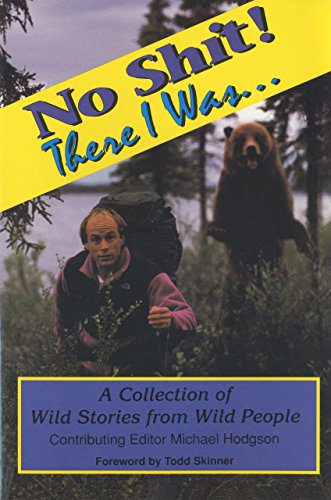No Shit! There I Was... A Collection of Wild Stories from Wild People