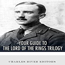 Your Guide to The Lord of the Rings Trilogy (       UNABRIDGED) by Charles River Editors Narrated by Colin Fluxman