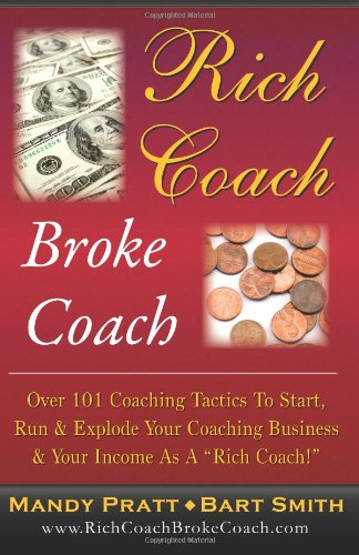 "Rich Coach Broke Coach: Over 101 Coaching Tactics To Start, Run & Explode Your Coaching Business & Your Income As A ""Rich Coach"""