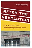 "Jessica Greenberg , ""After the Revolution: Youth, Democracy, and the Politics of Disappointment in Serbia"" (Stanford University Press, 2014)"
