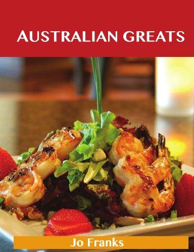 Australian Greats: Delicious Australian Recipes, The Top 73 Australian Recipes by Jo Franks