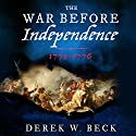 The War Before Independence: 1775-1776 Audiobook by Derek W. Beck Narrated by David Colacci