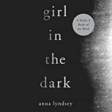Girl in the Dark: A Memoir (       UNABRIDGED) by Anna Lyndsey Narrated by Hannah Curtis