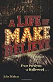 John Mahon A Life of Make Believe: From Paralysis to Hollywood