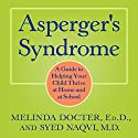 Asperger's Syndrome: A Guide to Helping Your Child Thrive at Home and at School Audiobook by Melinda Docter, Syed Naqvi Narrated by Tamara Marston