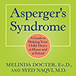 Asperger's Syndrome: A Guide to Helping Your Child Thrive at Home and at School | Melinda Docter,Syed Naqvi