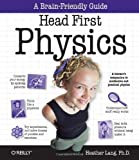 Head First Physics: A learners companion to mechanics and practical physics (AP Physics B - Advanced Placement)