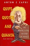 Quips, Quotes and Quanta: An Anecdotal History of Physics Quips, Quotes and Quanta