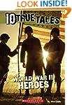 10 True Tales: World War II Heroes
