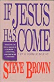 If Jesus Has Come: Thoughts on the Incarnation for Skeptics, Christians and Skeptical Christians/by a Former Skeptic (0801010322) by Brown, Steve