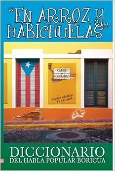 En Arroz Y Habichuelas: Diccionario del Habla Popular Boricua (Spanish