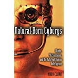 """Natural-Born Cyborgs: Minds, Technologies, and the Future of Human Intelligencevon """"Andy Clark"""""""