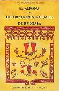 El Alpona O Las Decoraciones Rituales De Bengala (Spanish): Tagore