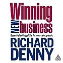 Winning New Business Hörbuch von Richard Denny Gesprochen von: Richard Denny