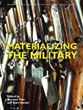 Materializing the Military (Artefacts: Studies in the History of Science and Technology)