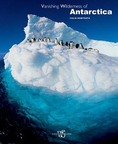Vanishing Wilderness of Antarctica (Amazing Nature), Colin Monteath