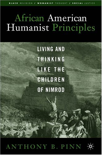 African American Humanist Principles: Living and Thinking Like the Children of Nimrod (Black Religion/Womanist Thought/S