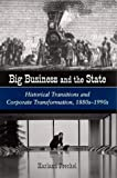 Big Business and the State: Historical Transitions and Corporate Transformations, 1880s-1990s (Suny Series, Sociology of Work)