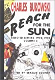 Reach for the Sun: Selected Letters 1978-1994, Vol. 3 (1574230891) by Charles Bukowski