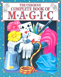 The Usborne Complete Book of Magic (Magic Guides Series)