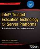 Intel® Trusted Execution Technology for Server Platforms: A Guide to More Secure Datacenters (Expert's Voice in Secur...